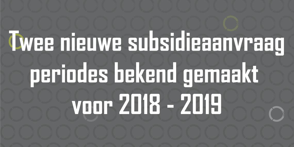 Twee nieuwe subsidieaanvraag periodes bekend gemaakt voor 2018 - 2019-01