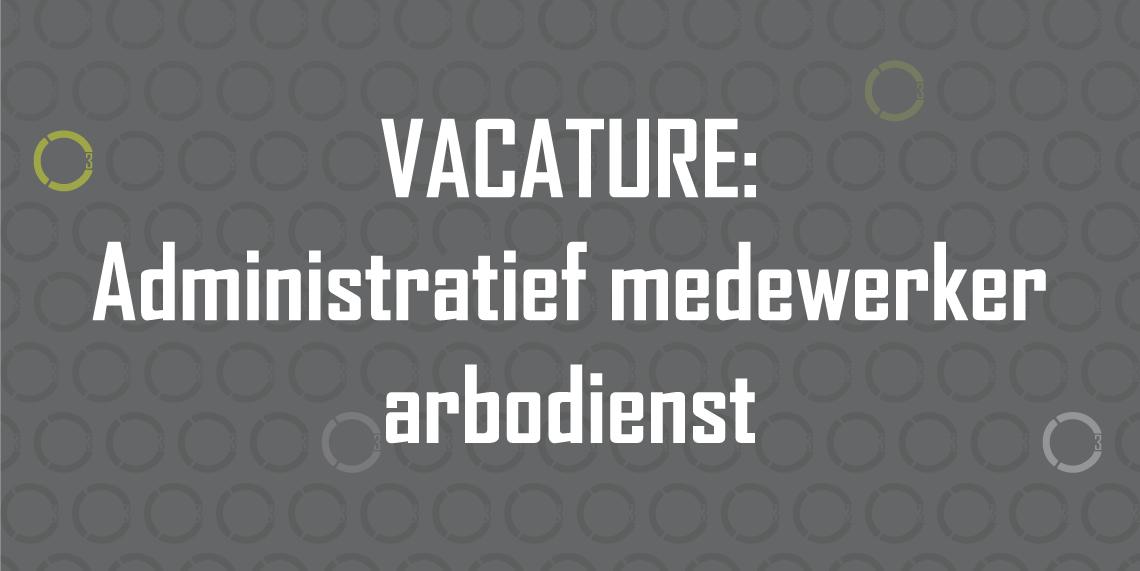 VACATURE: Administratief medewerker arbodienst