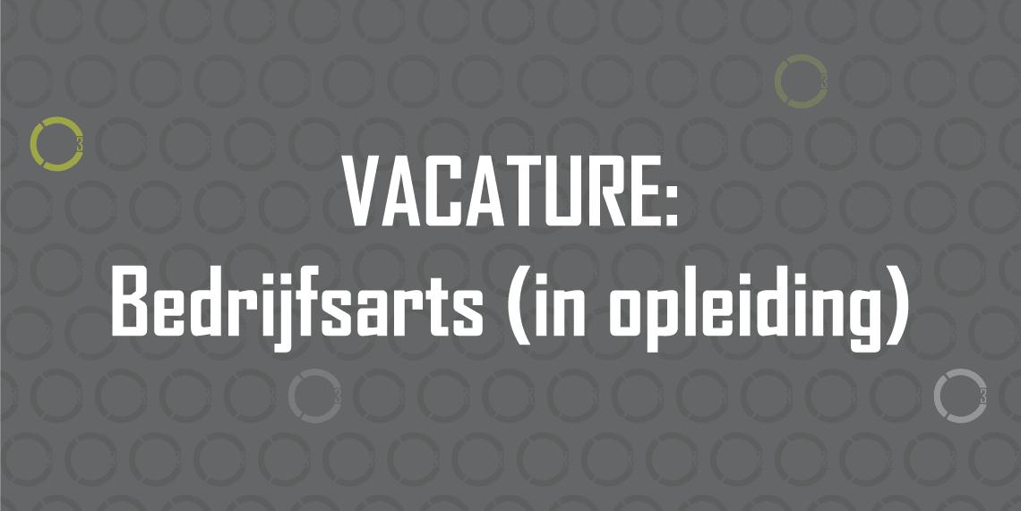 Vacature - Bedrijfsarts (in opleiding)
